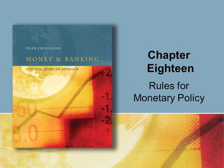 Chapter Eighteen Rules for Monetary Policy. Copyright © Houghton Mifflin Company. All rights reserved.18 | 2 If monetary policy were predictable, people.