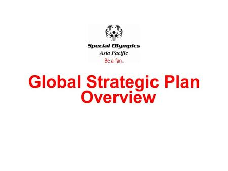 Global Strategic Plan Overview. 5 Pillar Framework The Movement has validated our 5 Pillar approach, so we must invest in a balanced portfolio that leads.