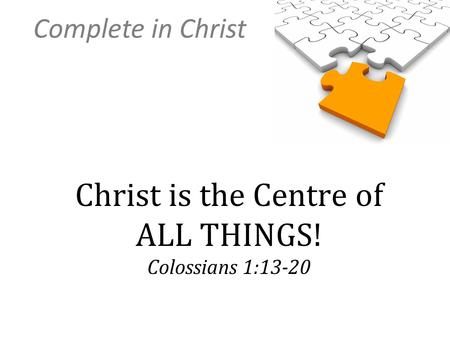 Christ is the Centre of ALL THINGS! Colossians 1:13-20