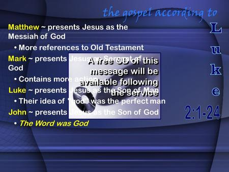 The gospel according to A free CD of this message will be available following the service Matthew ~ presents Jesus as the Messiah of God More references.