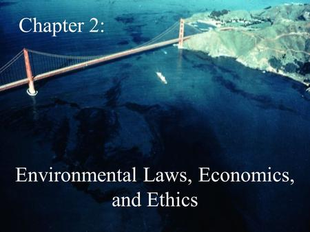 Environmental Laws, Economics, and Ethics Chapter 2: