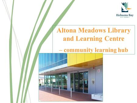 Altona Meadows Library and Learning Centre – community learning hub.
