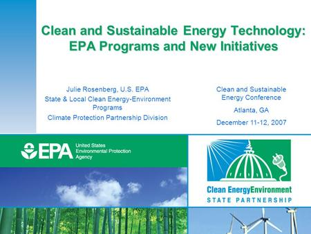 Clean and Sustainable Energy Technology: EPA Programs and New Initiatives Julie Rosenberg, U.S. EPA State & Local Clean Energy-Environment Programs Climate.
