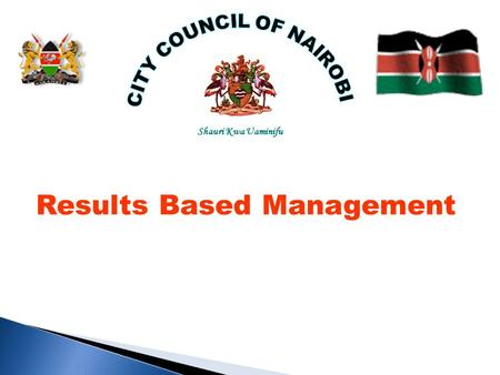 Shauri Kwa Uaminifu Results Based Management.  Evolution of CCN  Adoption of RBM  Achievements  Lessons learned  Challenges.
