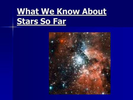 What We Know About Stars So Far. There are many different types of light energy………………… Some energy we can see – Visible light Red Orange Yellow Green.