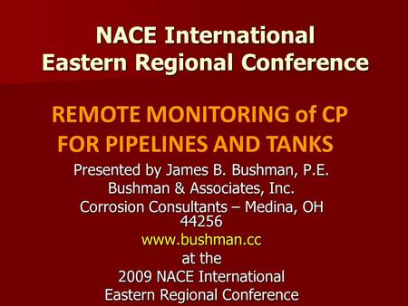 NACE International Eastern Regional Conference Presented by James B. Bushman, P.E. Bushman & Associates, Inc. Corrosion Consultants – Medina, OH 44256.
