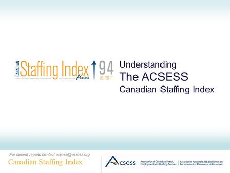Canadian Staffing Index Understanding The ACSESS Canadian Staffing Index For current reports contact