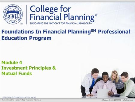 ©2012, College for Financial Planning, all rights reserved. Module 4 Investment Principles & Mutual Funds Foundations In Financial Planning SM Professional.