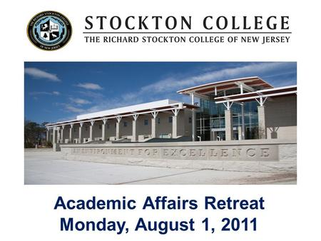 Academic Affairs Retreat Monday, August 1, 2011. Thank you Rummy Pandit and the entire Seaview staff!