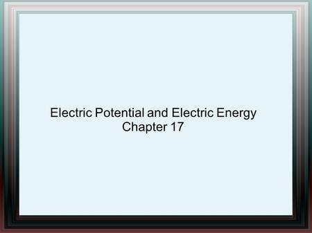 Electric Potential and Electric Energy Chapter 17.