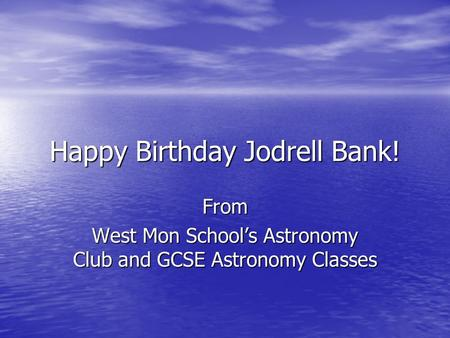 Happy Birthday Jodrell Bank! From West Mon School's Astronomy Club and GCSE Astronomy Classes.