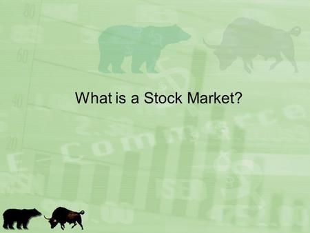 What is a Stock Market?. Where do you go to buy CDs, jeans and books? –Just like a market for CDs, jeans and books, there is a market for stocks People.