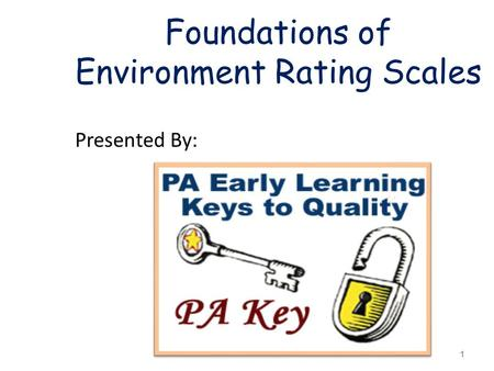 Foundations of Environment Rating Scales Presented By: 1.