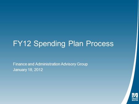 FY12 Spending Plan Process Finance and Administration Advisory Group January 18, 2012.
