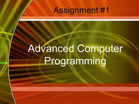 Copyright © 2006 by The McGraw-Hill Companies, Inc. All rights reserved. McGraw-Hill Technology Education Assignment #1 Advanced Computer Programming.