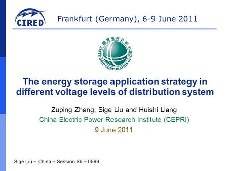 Frankfurt (Germany), 6-9 June 2011 Zuping Zhang, Sige Liu and Huishi Liang China Electric Power Research Institute (CEPRI) 9 June 2011 The energy storage.