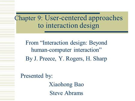 "Chapter 9: User-centered approaches to interaction design From ""Interaction design: Beyond human-computer interaction"" By J. Preece, Y. Rogers, H. Sharp."