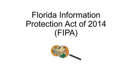 Florida Information Protection Act of 2014 (FIPA).