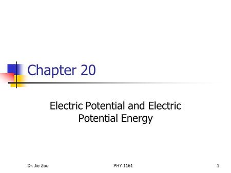 Dr. Jie ZouPHY 11611 Chapter 20 Electric Potential and Electric Potential Energy.