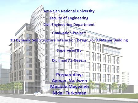 Prepared by: Ayman Naalweh Mustafa Mayyaleh Nidal Turkoman An-Najah National University Faculty of Engineering Civil Engineering Department Graduation.