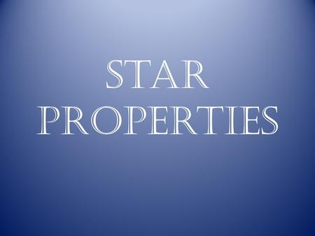Star Properties. Where do stars come from? Stars form in a cloud of dust and gas in space called a nebula.