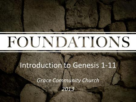 Introduction to Genesis 1-11 Grace Community Church 2013.