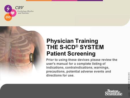 1 of 26 CRM-106106-AB Oct 2012 Physician Training THE S-ICD ® SYSTEM Patient Screening Prior to using these devices please review the user's manual for.
