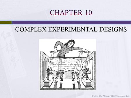 COMPLEX EXPERIMENTAL DESIGNS © 2012 The McGraw-Hill Companies, Inc.