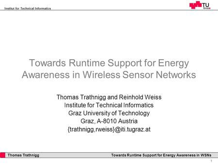 Institut for Technical Informatics 1 Thomas Trathnigg Towards Runtime Support for Energy Awareness in WSNs Towards Runtime Support for Energy Awareness.