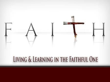 Faith: Living and Learning in the Faithful One The Foundation of The Faith: Jesus Christ, Colossians 1:15-23.