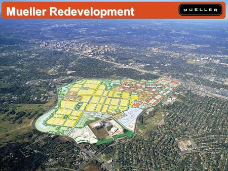 Mueller Redevelopment. Goals -Fiscal Responsibility -Diversity & Affordability -East Austin Revitalization -Neighborhood Compatibility -Economic Development.