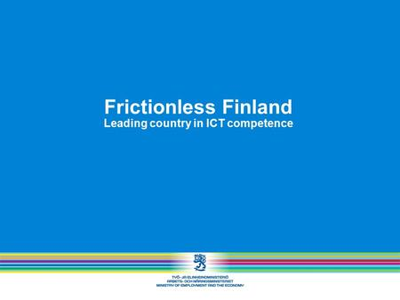 Frictionless Finland Leading country in ICT competence.