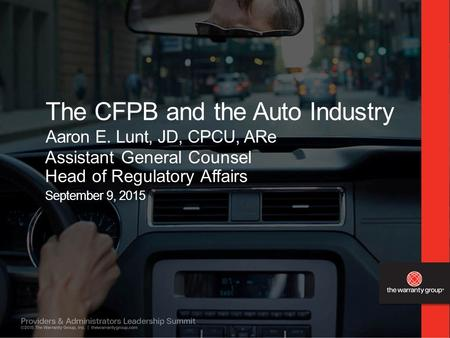 The CFPB and the Auto Industry Aaron E. Lunt, JD, CPCU, ARe Assistant General Counsel Head of Regulatory Affairs September 9, 2015.