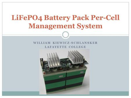 WILLIAM KIEWICZ-SCHLANSKER LAFAYETTE COLLEGE LiFePO4 Battery Pack Per-Cell Management System.
