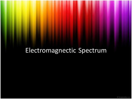 Electromagnectic Spectrum Electromagnetic Spectrum In 1852, James Clerk Maxwell proved that visible light was part of a larger spectrum. Each color of.