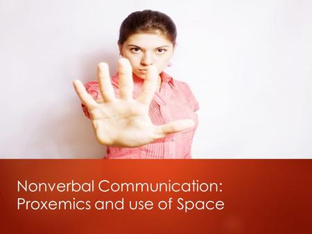 Nonverbal Communication: Proxemics and use of Space.