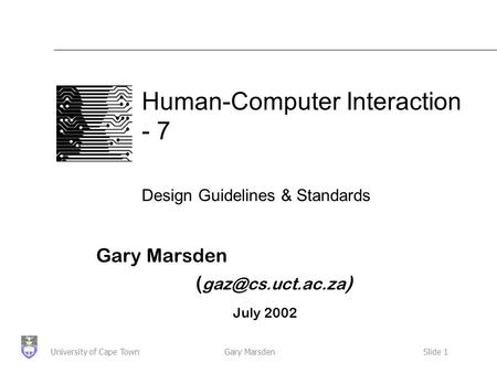Gary MarsdenSlide 1University of Cape Town Human-Computer Interaction - 7 Design Guidelines & Standards Gary Marsden ( ) July 2002.