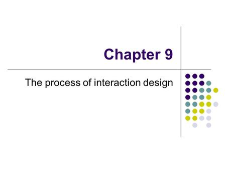 Chapter 9 The process of interaction design. Fundamental activities Understanding the requirements Producing a design solution that satisfies those requirements.