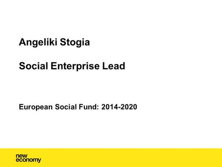 Angeliki Stogia Social Enterprise Lead European Social Fund: 2014-2020.