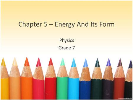Chapter 5 – Energy And Its Form Physics Grade 7. Contents What is Energy? Forms of Energy Mechanical Energy Potential Energy Kintetic Energy Energy Conversion.