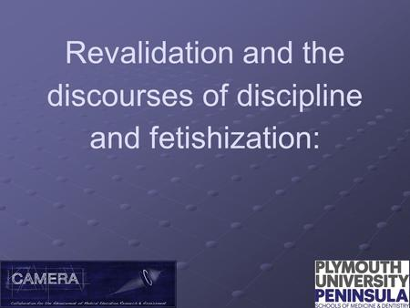 Revalidation and the discourses of discipline and fetishization: