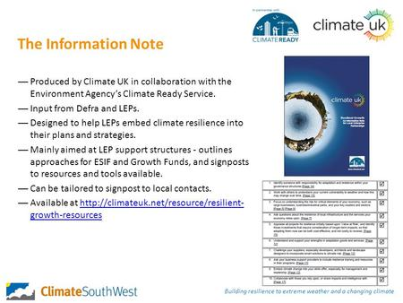 The Information Note —Produced by Climate UK in collaboration with the Environment Agency's Climate Ready Service. —Input from Defra and LEPs. —Designed.
