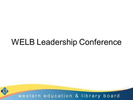 WELB Leadership Conference. By the end of the day participants will have a greater understanding of: –the coherence of the current educational policy.