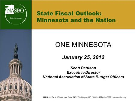 State Fiscal Outlook: Minnesota and the Nation ONE MINNESOTA January 25, 2012 Scott Pattison Executive Director National Association of State Budget Officers.