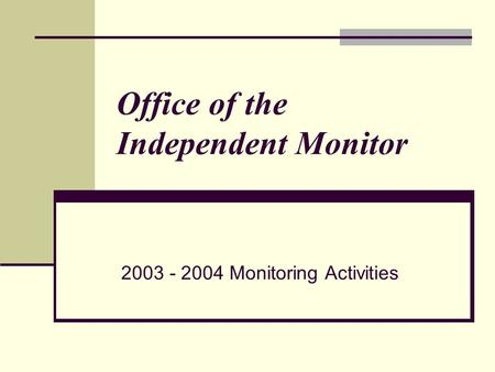 Office of the Independent Monitor 2003 - 2004 Monitoring Activities.