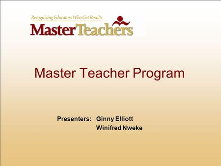 Master Teacher Program Presenters:Ginny Elliott Winifred Nweke.