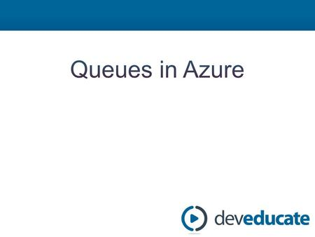 Azure in a Day Training Azure Queues Module 1: Azure Queues Overview Module 2: Enqueuing a Message – DEMO: Creating Queues – DEMO: Enqueuing a Message.