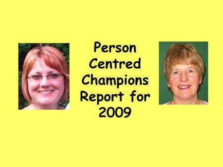 Person Centred Champions Report for 2009. Training We have trained over 400 staff in 'Person Centred Thinking Skills' since we came into post.