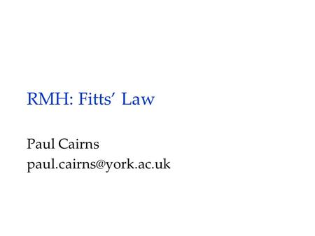 RMH: Fitts' Law Paul Cairns