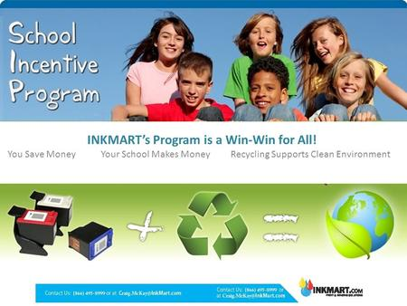 INKMART's Program is a Win-Win for All! You Save Money Your School Makes Money Recycling Supports Clean Environment.